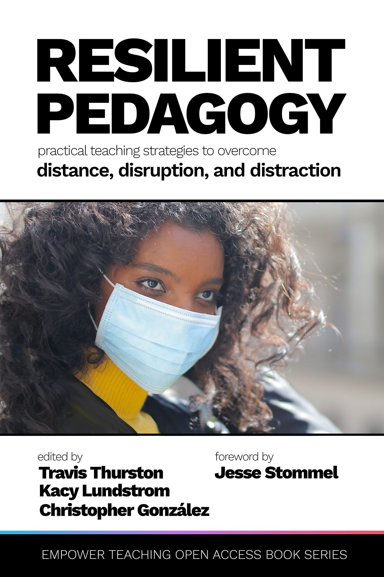 The cover for the book, Resilient Pedagogy: Practical Teaching Strategies to Overcome Distance, Disruption, and Distraction, edited by Travis N Thurston, Kacy Lundstrom, and Christopher González
